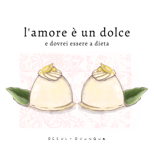 L'amore è un dolce e dovrei essere a dieta.